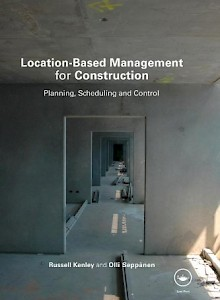 location-based-management-for-construction-planning-scheduling-and-control-2009-by-russell-kenley-and-olli-seppanen