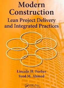 modern-construction-lean-project-delivery-and-integrated-practices-industrial-innovation-2010-by-lincoln-h-forbes-and-syed