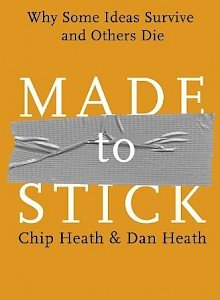 made-to-stick-why-some-ideas-survive-and-others-die-2007-by-chip-heath-and-dan-heath